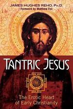 TANTRIC JESUS - REHO, JAMES HUGHES, PH.D./ FOX, MATTHEW (FRW) - NEW PAPERBACK BO