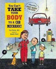 You Can't Take Your Body to a Car Mechanic,Harriet Ziefert, Dr Fred Ehrlich,New