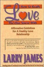 How to Really Love the One You're With: Affirmative Guidelines For A Healthy Lov