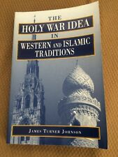 THE HOLY WAR IDEA IN WESTERN AND ISLAMIC  - JAMES TURNER JOHNSON Trade PB