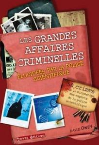 LIVRE - LES GRANDES AFFAIRES CRIMINELLES ELUCIDEES PAR LA POLICE SCIENTIFIQUE