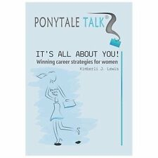 Ponytale Talk : It's All about You! Winning Career Strategies for Women by...