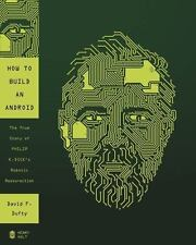 How to Build an Android: The True Story of Philip K. Dick's Robotic-ExLibrary