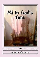 All in God's Time : A Story of Love, Life, and Miscarriage by Nancy Carber...