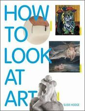 How to Look at Art, Hodge, Susie, Good Condition, Book