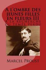 A l'ombre des Jeunes Filles en Fleurs III : A la Recherche du Temps Perdu by...