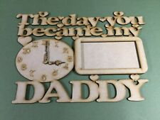 Wooden MDF Laser cut,The day you became my Daddy, birthday, farthers day, gift