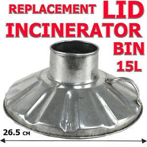 INCINERATOR FIRE BIN - LID REPLACEMENT GARDEN RUBBISH FIRE BIN GALVANIZED 15 L