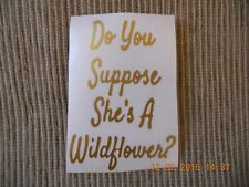 """Alice In Wonderland """"Do you suppose she's a wildflower?"""" vinyl decal"""