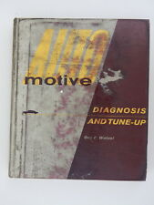 Automotive Diagnosis and Tune Up, by; Guy F Wetzel - HB Book - 1965