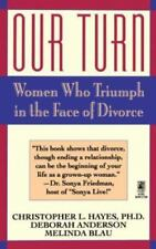 Our Turn: Women Who Triumph in the Face of Divorce by Hayes, Christopher