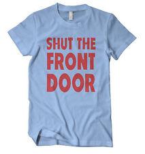 SHUT THE FRONT DOOR FUNNY Unisex Adult T-Shirt Tee Top