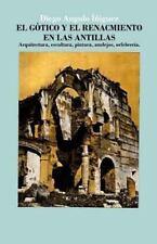 El Gótico y el Renacimiento en Las Antillas : Arquitectura, Escultura,...