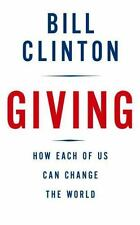 Giving : How Each of Us Can Change the World by Bill Clinton (2007, Hardcover)