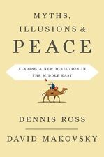Myths, Illusions, and Peace: Finding a New Direction for America in the Middle E