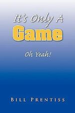 It's Only A Game : Oh Yeah! by Bill Prentiss (2008, Paperback)