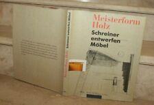 Meisterform Holz. Schreiner entwerfen Möbel.Dokumentation zur Gestaltung im Hand