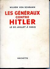 LES GENERAUX CONTRE HITLER Le 20 juillet à Paris - W. V. Schramm - Guerre 39-45