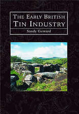 The Early British Tin Industry by Gerrard, Sandy