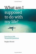 What Am I Supposed to Do With My Life?: Asking the Right Questions-ExLibrary