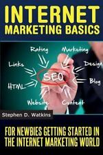 Internet Marketing Basics : For Newbies Getting Started in the Im World by...