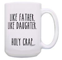 Funny Dad Coffee Mug Like Father Like Daughter Holy Crap 15oz Coffee Mug
