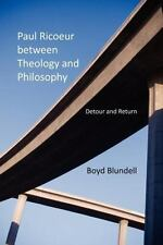 Paul Ricoeur Between Theology and Philosophy: Detour and Return: By Blundell,...