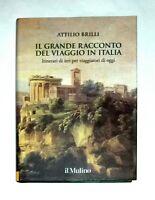 Il grande racconto del viaggio in Italia - Attilio Brilli - Il mulino, 2014