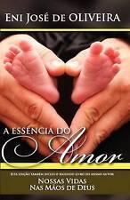 NEW A Essência do Amor: e Nossas Vidas Nas Mãos de Deus (Portuguese Edition)
