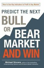 Predict the Next Bull or Bear Market and Win : How to Use Key Indicators to...