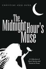 The Midnight Hour's Muse : A Collection of Short Stories and Poems in Prose...
