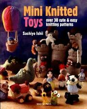 Mini Knitted Toys: Over 30 Cute and Easy Knitting Patterns by Sachiyo Ishii NEW