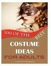 100 the Best Costume Ideas for Adults by Alex Trost and Vadim Kravetsky...