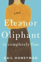 Eleanor Oliphant Is Completely Fine by Gail Honeyman (2017, Hardcover)