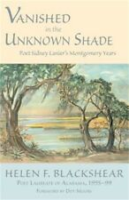 Vanished in the Unknown Shade: Poet Sidney Lanier's Montgomery Years (Paperback