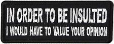 IN ORDER TO BE INSULTED, I WOULD HAVE TO VALUE YOUR OPINION - IRON-ON PATCH