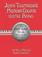 John Thompson's Modern Course for the Piano : The First Grade Book : Somethin...