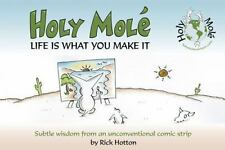 Holy Mol'e: Life Is What You Make It, Rick Hotton, Good Book