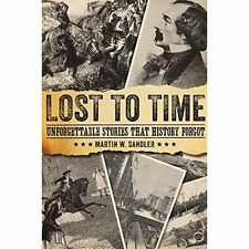Lost to Time: Unforgettable Stories That History Forgot by Martin W. Sandler