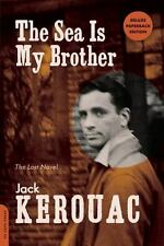 The Sea Is My Brother : The Lost Novel by Jack Kerouac (2013, Paperback)