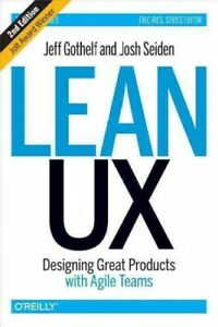 Lean UX : Designing Great Products With Agile Teams, Hardcover by Gothelf, Je...