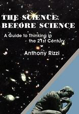 The Science Before Science: A Guide To Thinking In The 21st Century: By Antho...