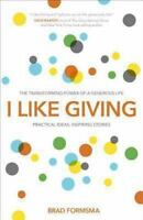 I Like Giving: The Transforming Power of a Generous Life by Formsma, Brad , Pape