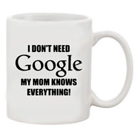 I Don't Need Google My Mom Knows Everything Funny White 11oz. Coffee Mug