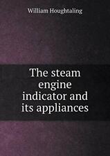 The steam engine indicator and its appliances.by Houghtaling, William.#*=