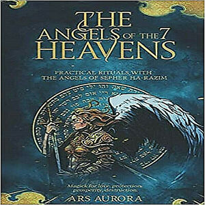 The Angels of the 7 Heavens: Practical rituals with the Angels of Sepher