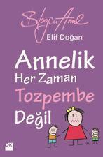 """ Blogcu Anne-Elif Dogan- Annelik Her zaman Toz Pembe Degil "" Turkce Kitap 2015"