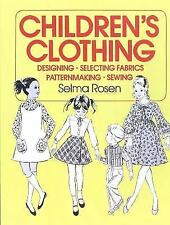 Children's Clothing: Designing, Selecting Fabrics, Patternmaking, and Sewing