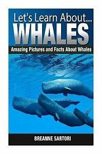 Let's Learn About: Whales : Amazing Pictures and Facts about Whales by...