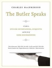 The Butler Speaks : A Return to Proper Etiquette, Stylish Entertaining, and the